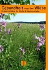 Gesundheit von der Wiese: Kräuterschätze f. Küche & Hausapothe